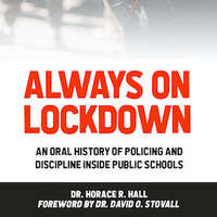 Book cover: Always on Lockdown: An oral history of policing and discipline inside public schools by Dr. Horace Hall