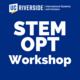 STEM OPT Workshop (International Students Only)
