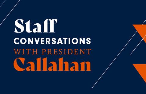Staff Conversation with President Callahan