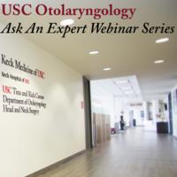 USC Otolaryngology – Ask An Expert Webinar Series