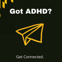 Black background with white text reading Got ADHD? Get connected, with a yellow paper airplane.