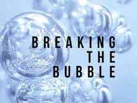 Breaking the Bubble