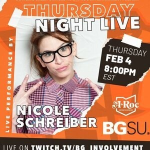 """Orange box with white lettering that states """"Bowling Green University and A–ROC entertainment present Thursday night live Thursday, February 4th at 8 o'clock PM Eastern standard time. live performance by Ncole Schrieber""""  More text states """"a-rock entertainment"""" in the middle of an outline of the state of Ohio.  Bold BG unbolded SU. Bottom of orange square has a brown border. Text on brown border states """"live on twitch.tv/BG_involvement"""""""