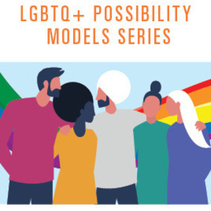 LGBTQ+ Possbility Model Series flyer, graphic of people with their arms around one another and rainbow in the background