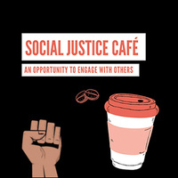 Social Justice Cafe: An opportunity to engage with others