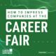 How to Impress Companies at the Career Fair - Virtual Internship and Career Fair Prep Session