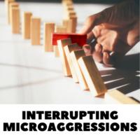 Interrupting Microaggressions