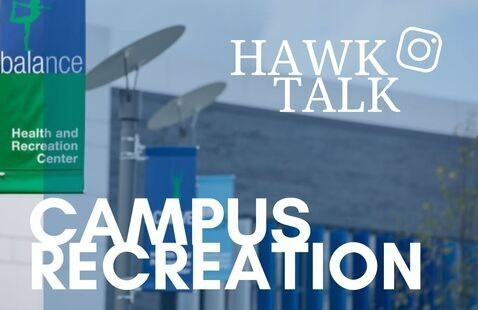 Campus Recreation text, Hawk Talk, and Instagram logo with photo of Health and Recreation cen