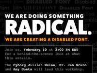 "Black background with various fonts in light grey. White text reads ""We are doing something radical."" Orange text below reads: ""We are creating a disabled font."" Details included: ""Feb 10 at 2:00 PM EST"""