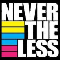 Never The Less Returns!!!