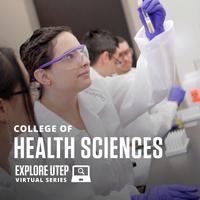 EXPLORE UTEP VIRTUAL SERIES: COLLEGE OF HEALTH SCIENCES