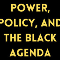 Power, Policy, and the Black Agenda