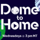 Dome to home graphic with Wednesdays at 3pm MT