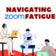 Navigating Zoom Fatigue