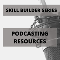 Skill Builder: Podcasting Resources & Recommendations