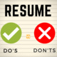 Resume Do's vs Don'ts. Above the word Do's there is a white check mark in a green circle. Above the word Don'ts there is a white x in a red circle.