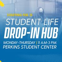 Student Life Drop-in Hub, Monday-Thursday, 11a.m. - 3p.m.