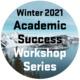 Winter 2021 Academic Success Workshop Series