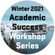 Winter 2021 Academic Success Workshop Series