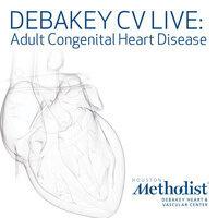 DeBakey CV Live: Adult Congenital Heart Disease (ACHD)