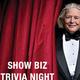 Show Biz Trivia Night