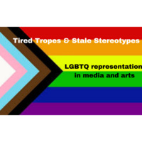 Tired Tropes and Stale Stereotypes:LGBTQ representation in media and arts panel