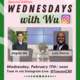 (image description: green and white event flyer with red and black font about the Wednesdays with Wu session. Title text reads: Wednesdays with Wu. Description text reads: Wednesday, February 17th | noon. Tune in via Instagram Live: @TowsonCSD. Join Angela Wu and special guest Luis Sierra as they discuss journeys toward understanding social justice! For questions or accommodations, email awu@towson.edu. In the bottom, right hand corner, is a colored logo for the Towson University Center for Student Diversity.)