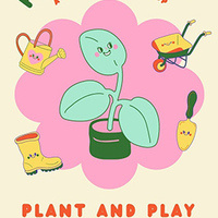 "Photo of a plant and gardening tools and the words ""Plant and Play."""