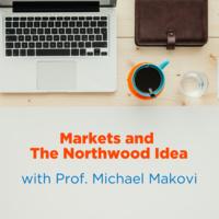 Markets and The Northwood Idea with Professor Michael Makovi