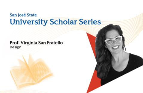 San José State University Scholar Series, presented by Prof. Virginia San Fratello, Design