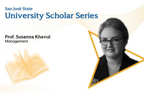 San José State University Scholar Series, presented by Prof. Susanna Khavul, Management