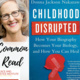 Photo of the cover of the book Childhood Disrupted. Also includes a photo of the author and the words Common Read.