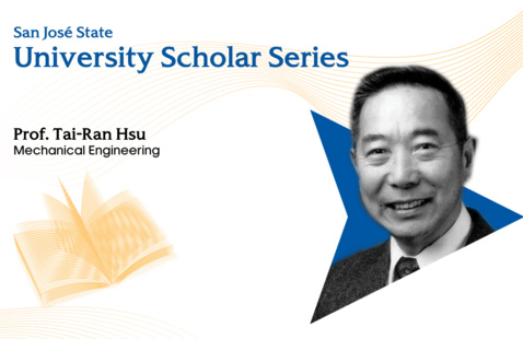 San José State University Scholar Series, presented by Prof. Tai-Ran Hsu, Mechanical Engineering