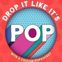 Drop it like it's POP. With a custom Popsocket. Background is red with darker red circles. POP is in a circle coming out of a retro style font with blue pink, green and red.