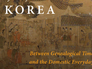 Kinship Novels of Early Modern Korea: Between Genealogical Time and the Domestic Everyday