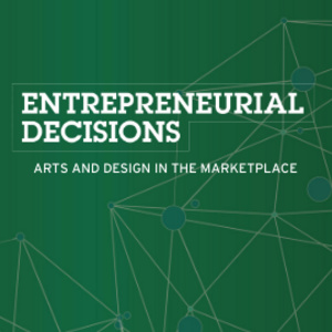 Entrepreneurial Decisions: Arts & Design in the Marketplace