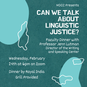Can we talk about linguistic justice? faculty dinner with professor Jenn Lutman director of the writing and speaking center. 2/24 at 6pm. dinner by RIG