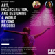 PEP Talks: Art, Incarceration, and Designing a World Beyond Prisons