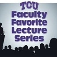 TCU Faculty Favorite Lecture Series poster