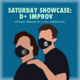 Saturday Showcase: D+ Improv