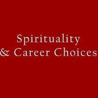 Spirituality and Career Choices: Hearing Your Calling
