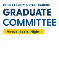 Pride Faculty & Staff Caucus Graduate Committee Virtual Social Night