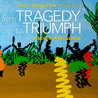 USC Thornton presents From Tragedy to Triumph – A Seven-Part Series
