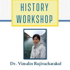 History Workshop April 20 with Vimalin Rujivacharakul