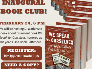 "Semicircle of We Speak for Ourselves books lined up. Text reads ""Join RHIC's Inaugural book club! February 24, 6 PM. We will be hosting D Watkins to speak about his recent book We Speak for Ourselves, honored as this year's One Book Baltimore. Register: bit.ly/RHICBookClub"