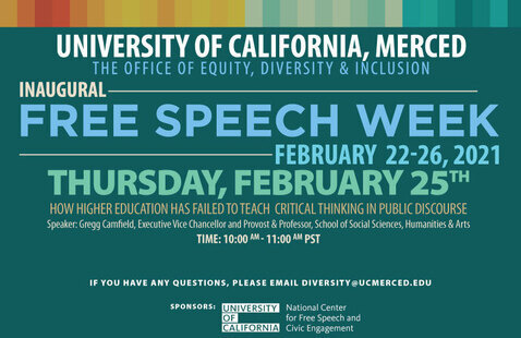 The Office of Equity, Diversity & Inclusion Present: Inaugural Free Speech Week-February 21-26, 2021: Thursday Event-How Higher Education has Failed to Teach Critical Thinking in Public Discourse with Gregg Camfield,Executive Vice Chancellor and Provost
