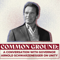 Common Ground: A Conversation with Governor Arnold Schwarzenegger on Unity