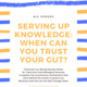 Serving Up Knowledge: When Can You Trust Your Gut?