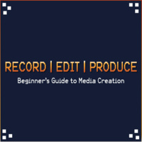 Record | Edit | Produce: A Beginner's Guide to Media Creation - Screen Capture & Live Streaming