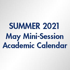 Summer 2021 May Mini Session Academic Calendar